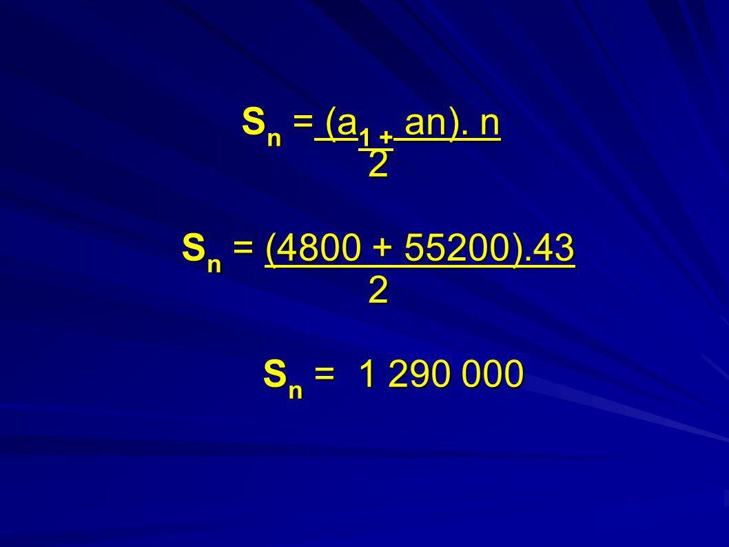 Sn = (a1 + an). n 2 Sn = (4800 + 55200).43 2 Sn = 1 290 000