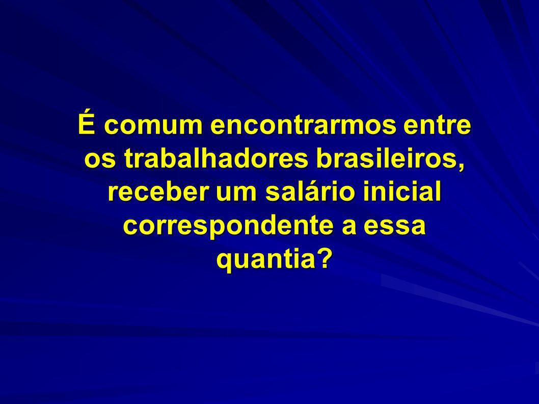 É comum encontrarmos entre os trabalhadores brasileiros, receber um salário inicial correspondente a essa quantia