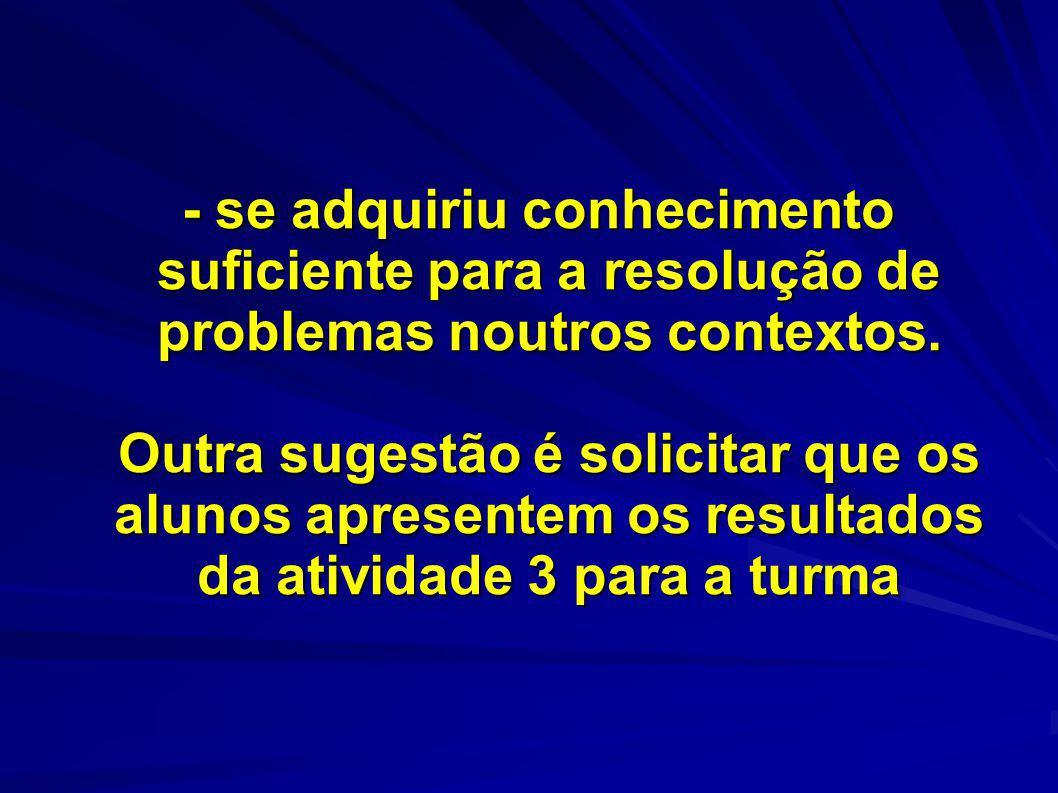 - se adquiriu conhecimento suficiente para a resolução de problemas noutros contextos.