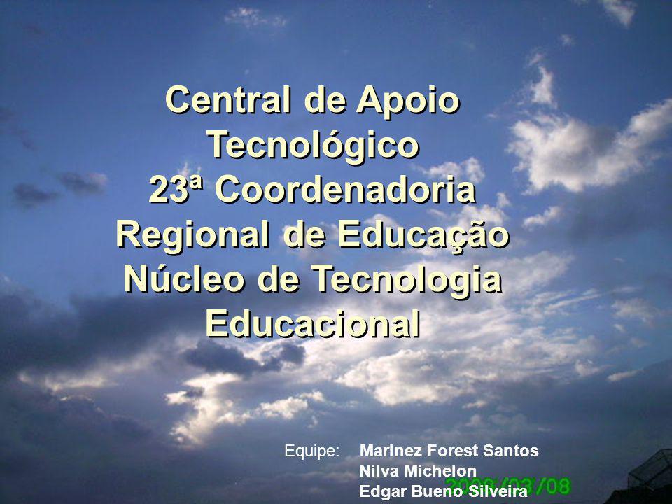 Central de Apoio Tecnológico 23ª Coordenadoria Regional de Educação Núcleo de Tecnologia Educacional