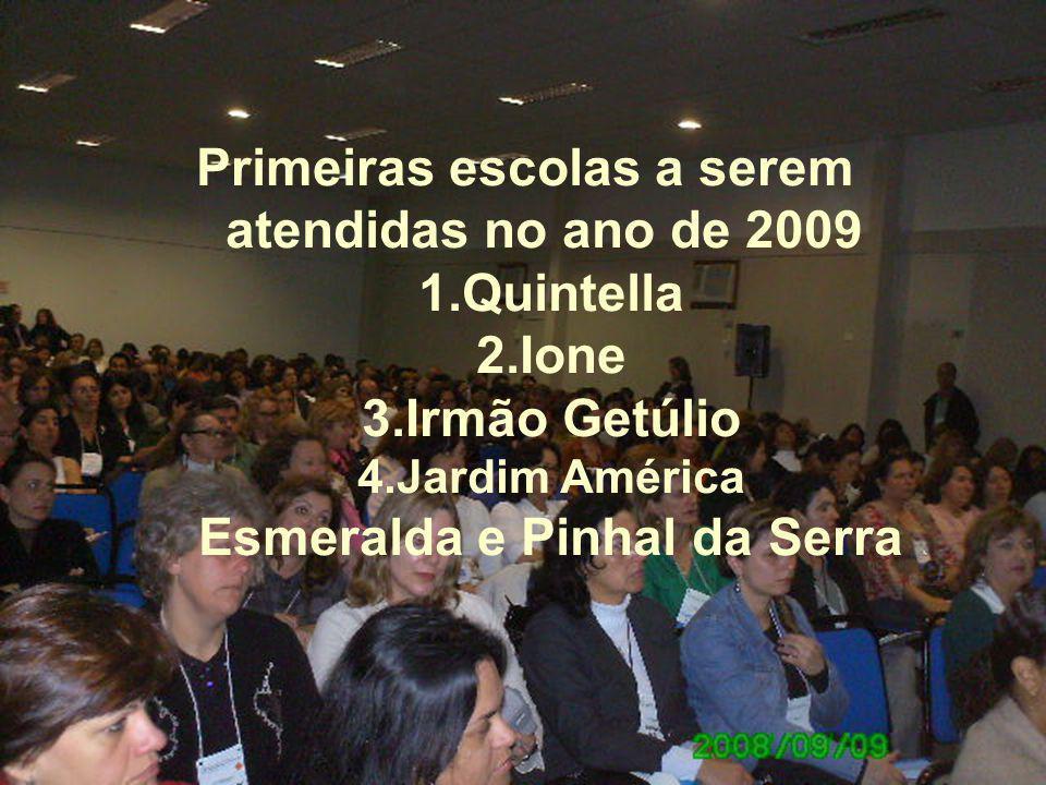 Primeiras escolas a serem atendidas no ano de 2009 Quintella Ione