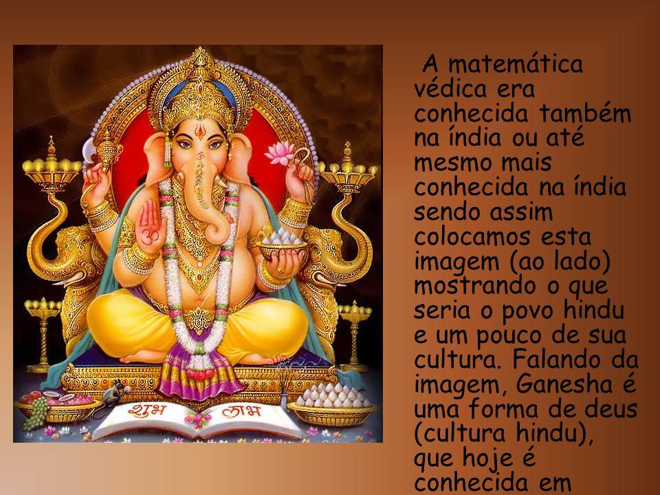 A matemática védica era conhecida também na índia ou até mesmo mais conhecida na índia sendo assim colocamos esta imagem (ao lado) mostrando o que seria o povo hindu e um pouco de sua cultura.