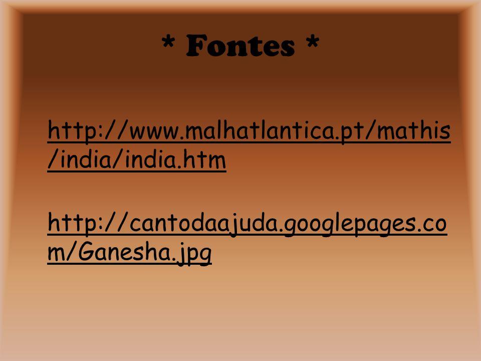 * Fontes * http://www.malhatlantica.pt/mathis/india/india.htm