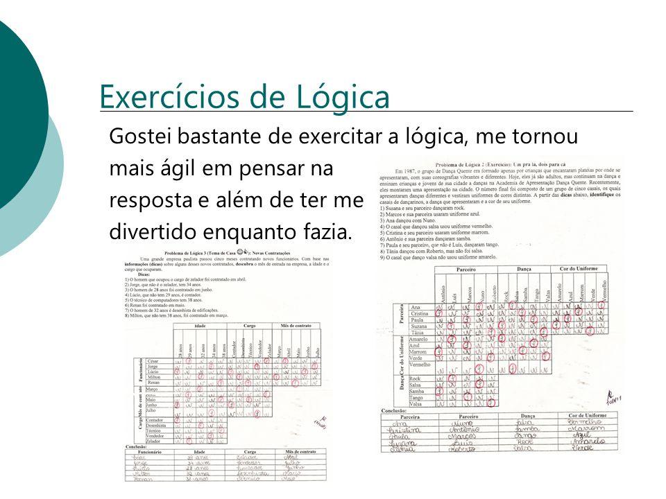 Exercícios de Lógica Gostei bastante de exercitar a lógica, me tornou
