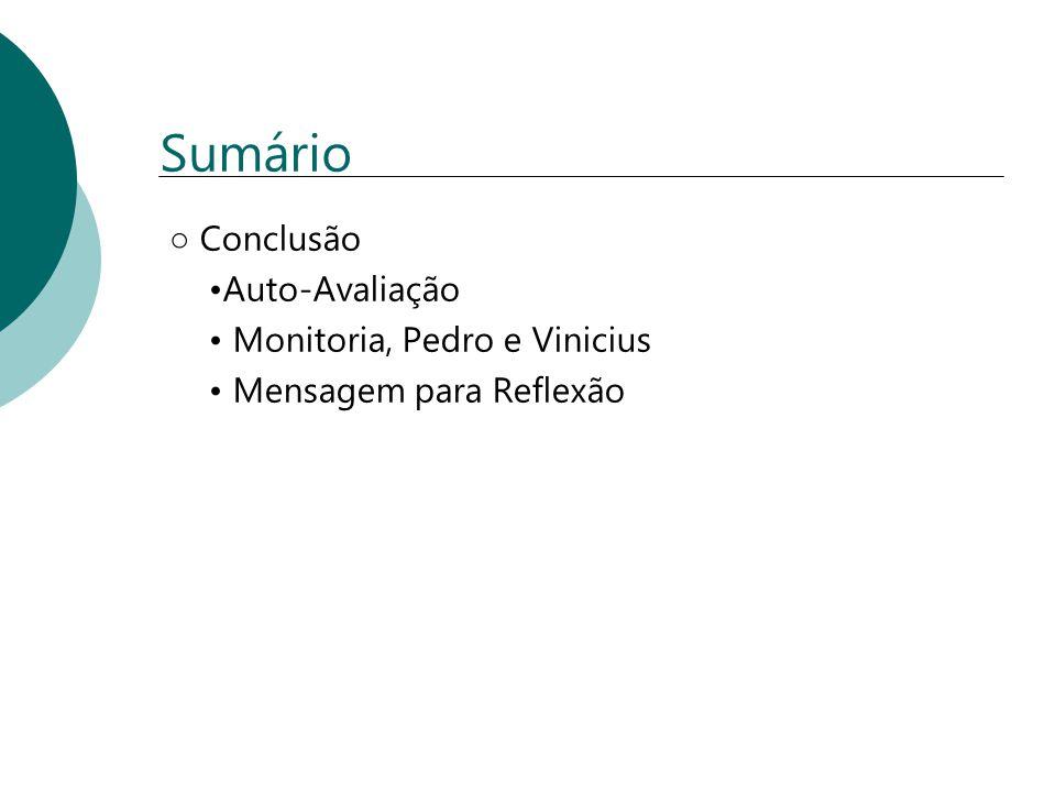 Sumário ○ Conclusão •Auto-Avaliação • Monitoria, Pedro e Vinicius
