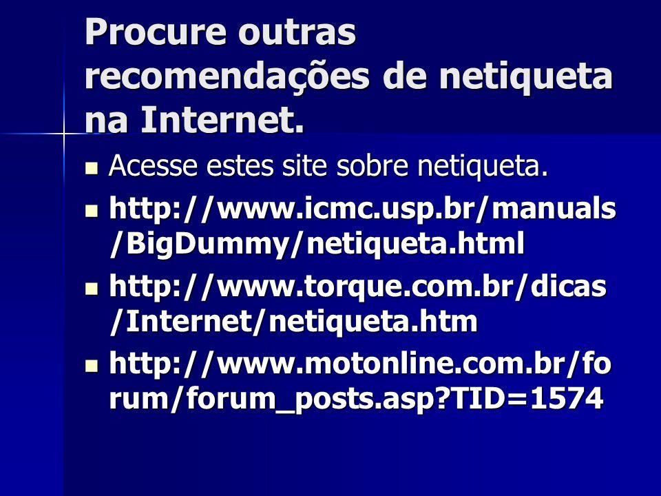 Procure outras recomendações de netiqueta na Internet.