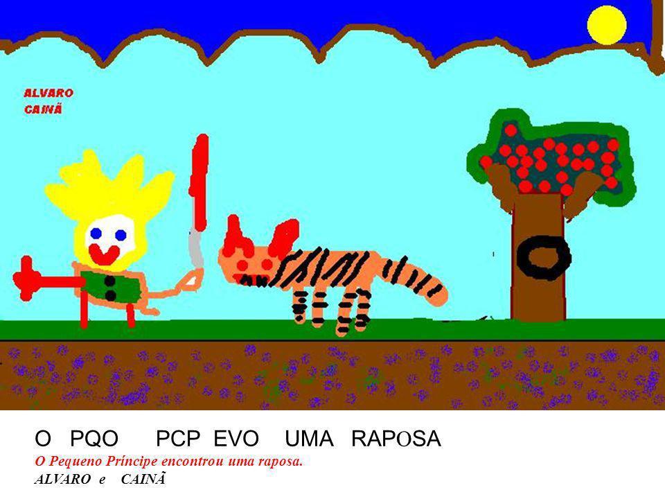 O PQO PCP EVO UMA RAPOSA O Pequeno Príncipe encontrou uma raposa.