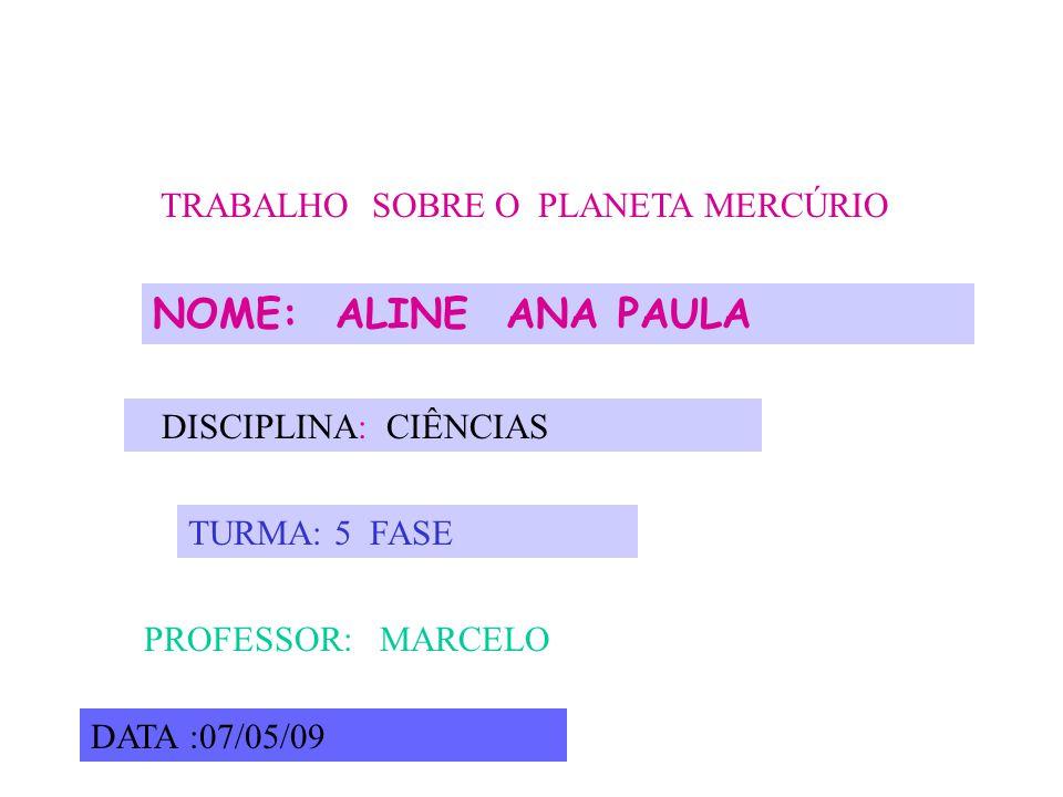 NOME: ALINE ANA PAULA TRABALHO SOBRE O PLANETA MERCÚRIO