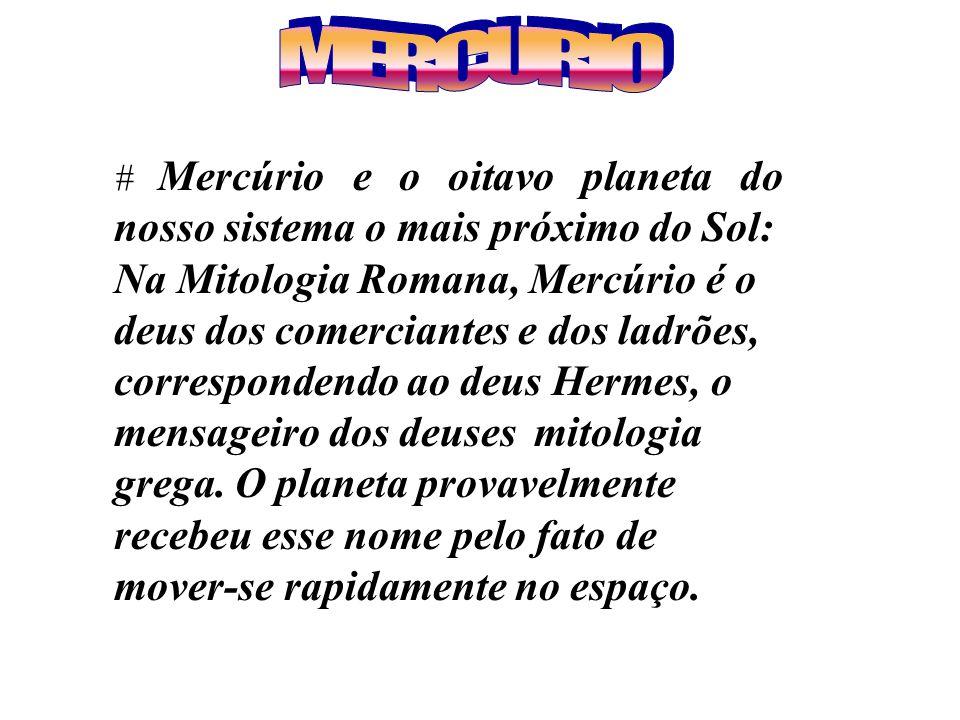 MERCURIO # Mercúrio e o oitavo planeta do nosso sistema o mais próximo do Sol: