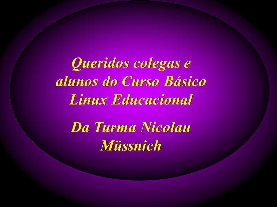 Queridos colegas e alunos do Curso Básico Linux Educacional
