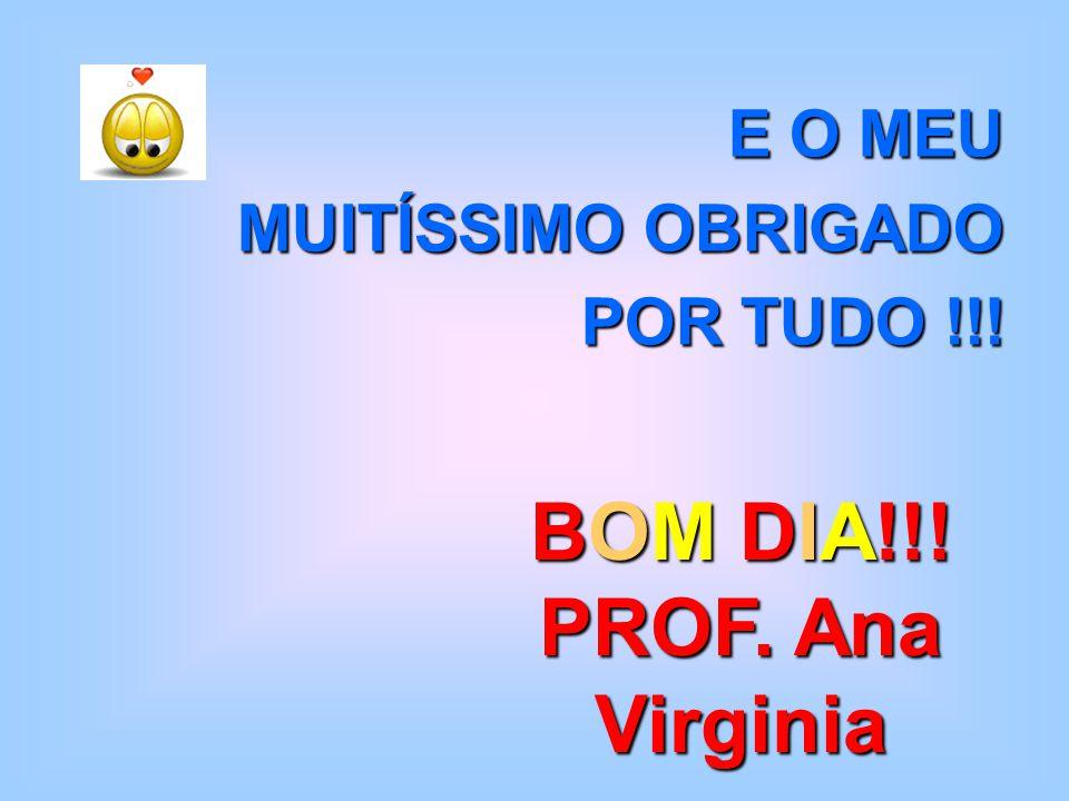 BOM DIA!!! PROF. Ana Virginia