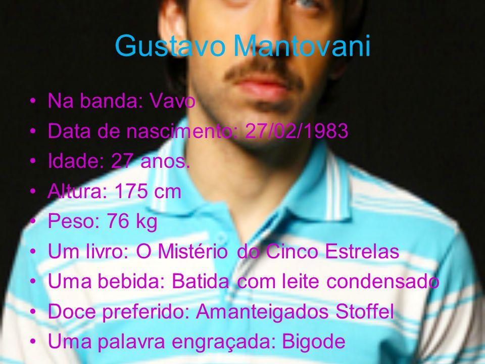 Gustavo Mantovani Na banda: Vavo Data de nascimento: 27/02/1983