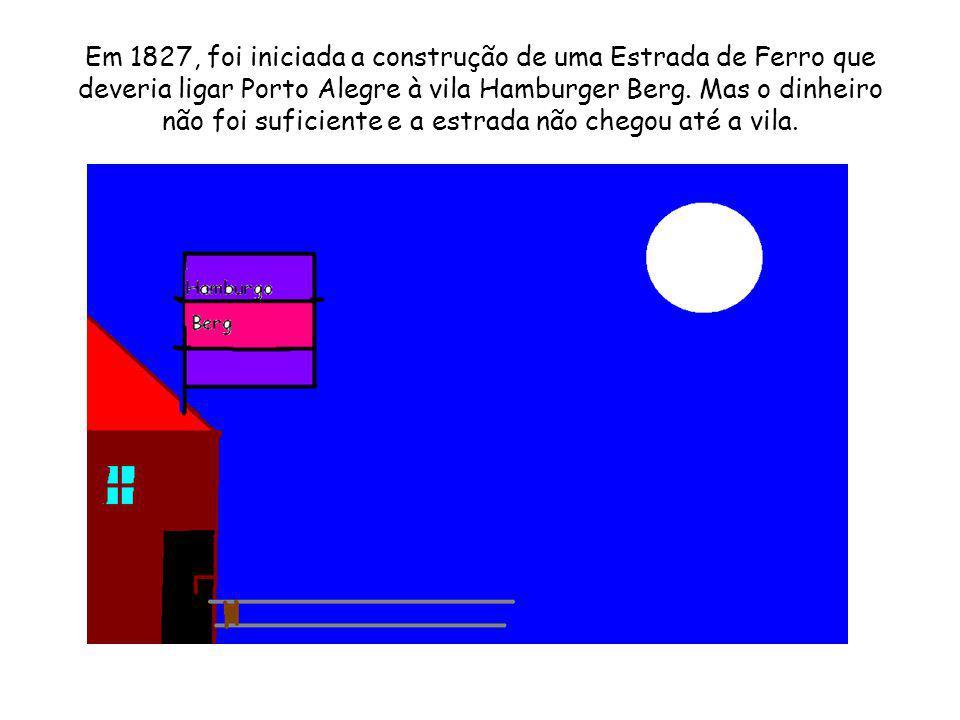 Em 1827, foi iniciada a construção de uma Estrada de Ferro que deveria ligar Porto Alegre à vila Hamburger Berg.