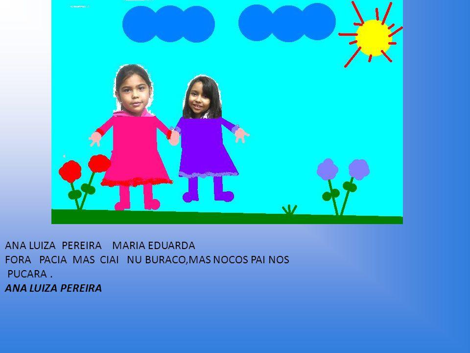 ANA LUIZA PEREIRA MARIA EDUARDA