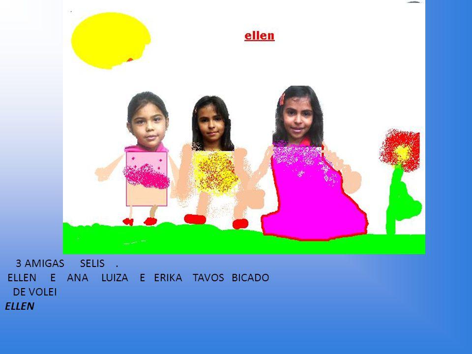 3 AMIGAS SELIS . ELLEN E ANA LUIZA E ERIKA TAVOS BICADO DE VOLEI ELLEN