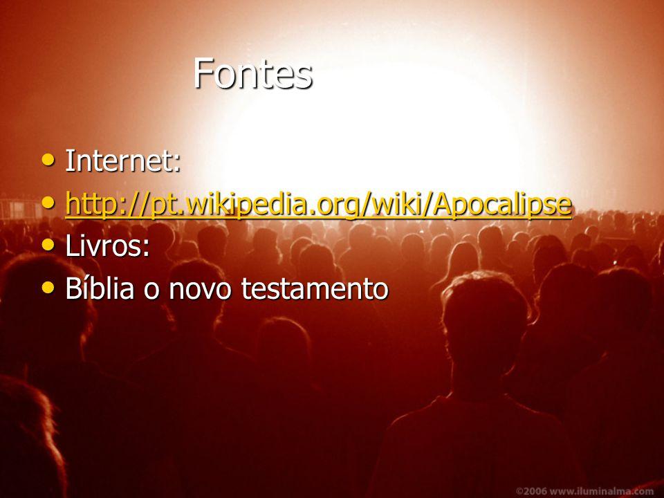 Fontes Internet: http://pt.wikipedia.org/wiki/Apocalipse Livros: