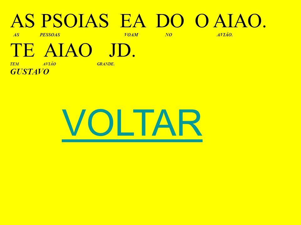 VOLTAR AS PSOIAS EA DO O AIAO. TE AIAO JD. GUSTAVO