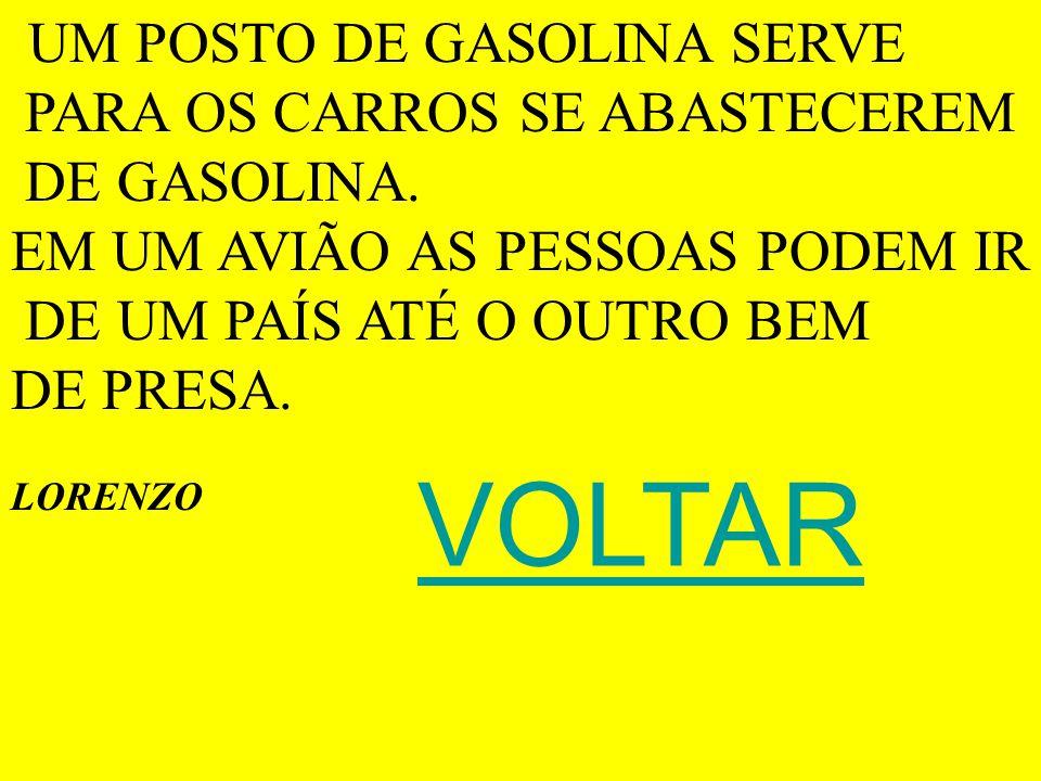 VOLTAR PARA OS CARROS SE ABASTECEREM DE GASOLINA.