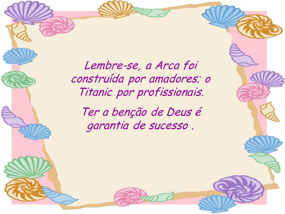 Ter a benção de Deus é garantia de sucesso .