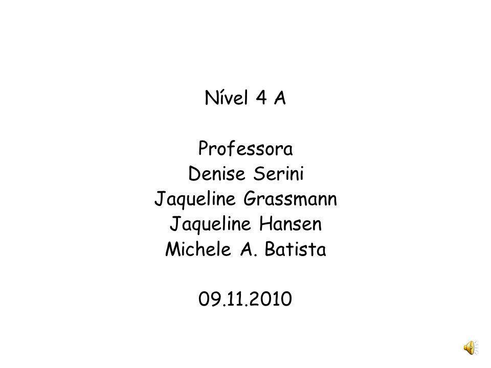Nível 4 A Professora. Denise Serini. Jaqueline Grassmann. Jaqueline Hansen. Michele A. Batista.