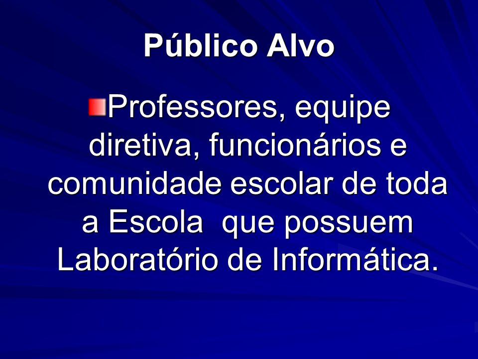 Público Alvo Professores, equipe diretiva, funcionários e comunidade escolar de toda a Escola que possuem Laboratório de Informática.
