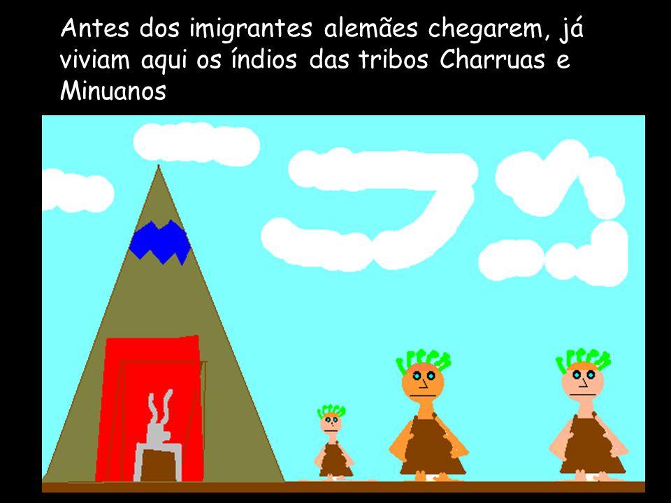 Antes dos imigrantes alemães chegarem, já viviam aqui os índios das tribos Charruas e Minuanos