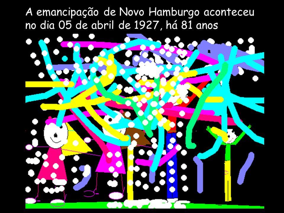 A emancipação de Novo Hamburgo aconteceu no dia 05 de abril de 1927, há 81 anos