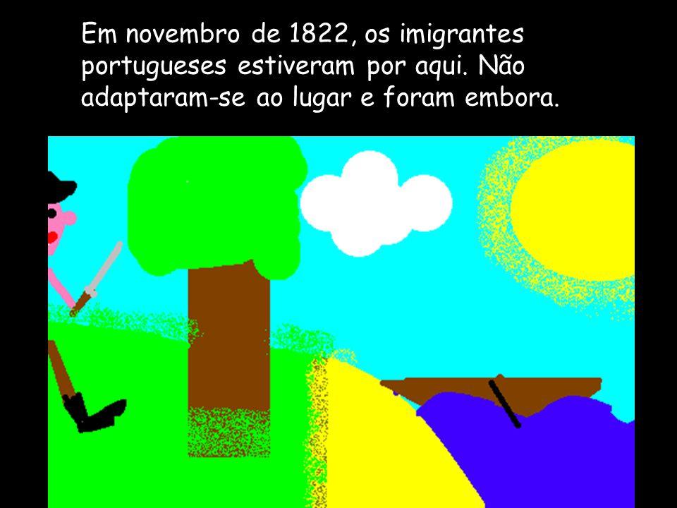 Em novembro de 1822, os imigrantes portugueses estiveram por aqui