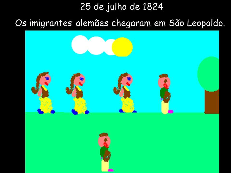 25 de julho de 1824 Os imigrantes alemães chegaram em São Leopoldo.