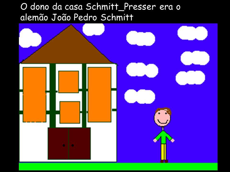 O dono da casa Schmitt_Presser era o alemão João Pedro Schmitt