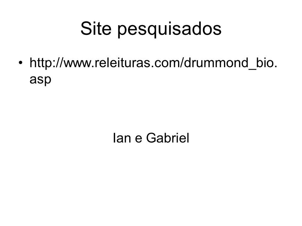 Site pesquisados http://www.releituras.com/drummond_bio.asp