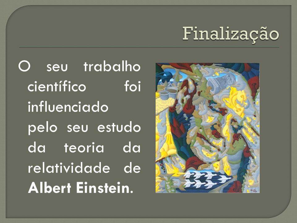 Finalização O seu trabalho científico foi influenciado pelo seu estudo da teoria da relatividade de Albert Einstein.