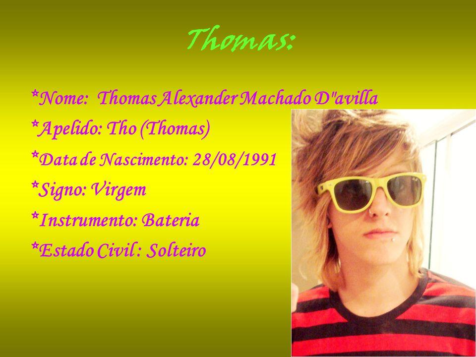 Thomas: *Nome: Thomas Alexander Machado D avilla