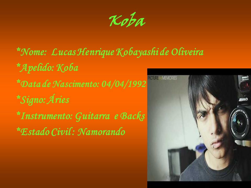 Koba *Nome: Lucas Henrique Kobayashi de Oliveira *Apelido: Koba