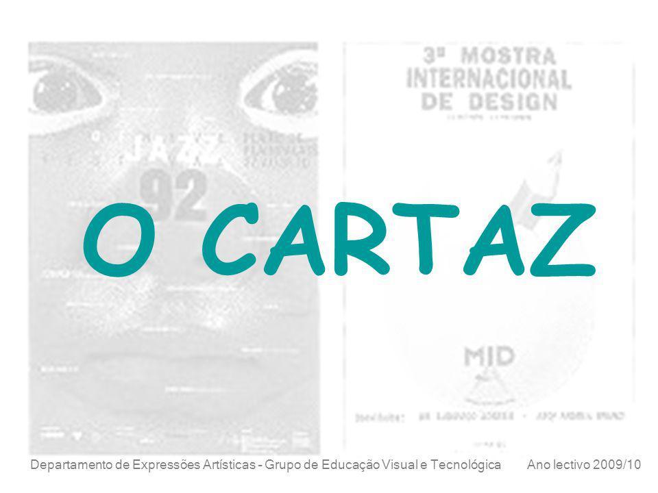 O CARTAZ Departamento de Expressões Artísticas – Grupo de Educação Visual e Tecnológica Ano lectivo 2009/10.