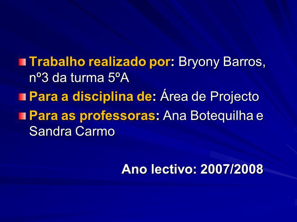 Trabalho realizado por: Bryony Barros, nº3 da turma 5ºA