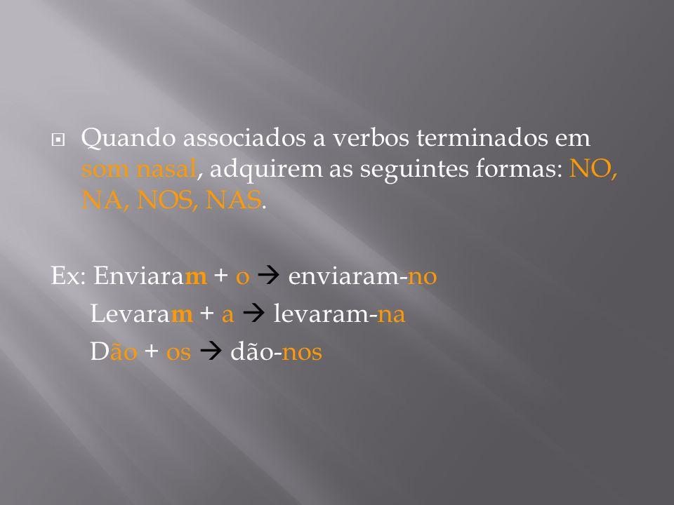 Quando associados a verbos terminados em som nasal, adquirem as seguintes formas: NO, NA, NOS, NAS.