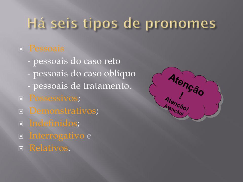 Há seis tipos de pronomes