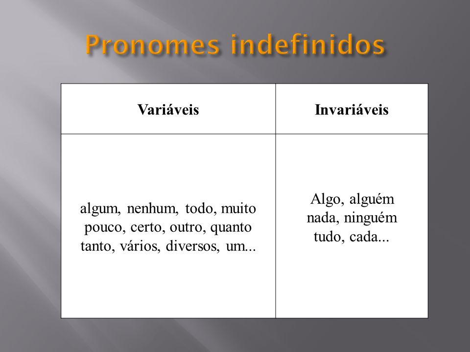 Pronomes indefinidos Variáveis Invariáveis algum, nenhum, todo, muito