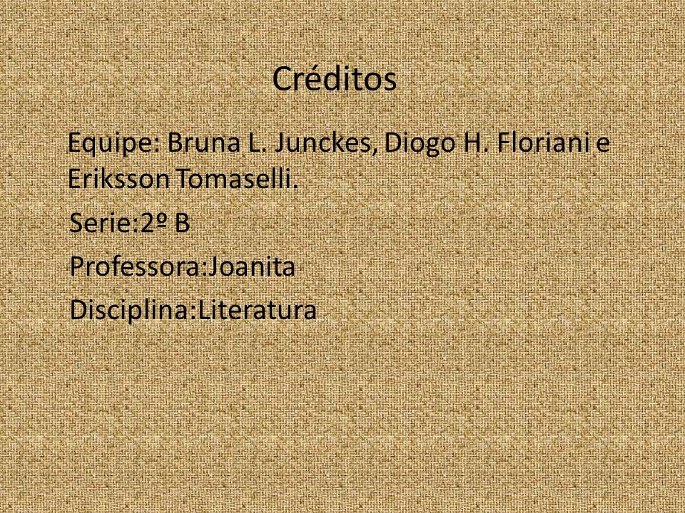 Créditos Equipe: Bruna L. Junckes, Diogo H. Floriani e Eriksson Tomaselli.