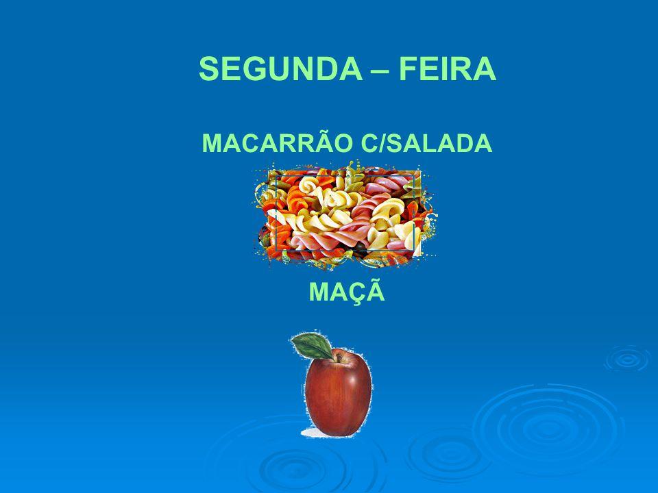 SEGUNDA – FEIRA MACARRÃO C/SALADA MAÇÃ