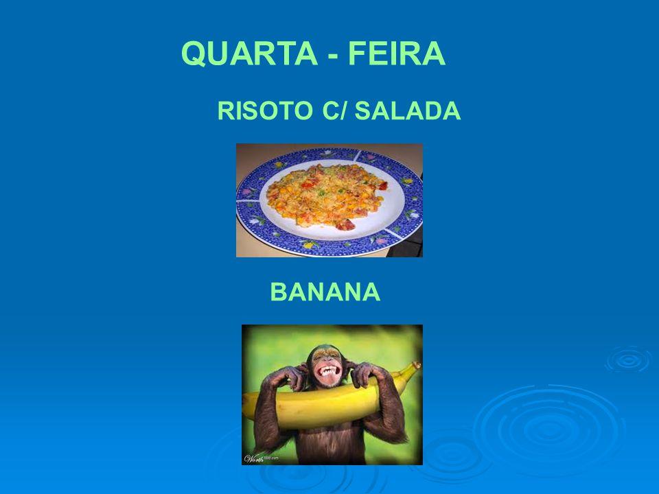 QUARTA - FEIRA RISOTO C/ SALADA BANANA