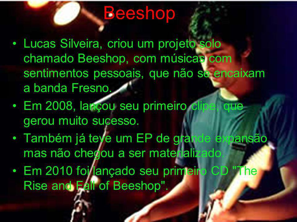 Beeshop Lucas Silveira, criou um projeto solo chamado Beeshop, com músicas com sentimentos pessoais, que não se encaixam a banda Fresno.