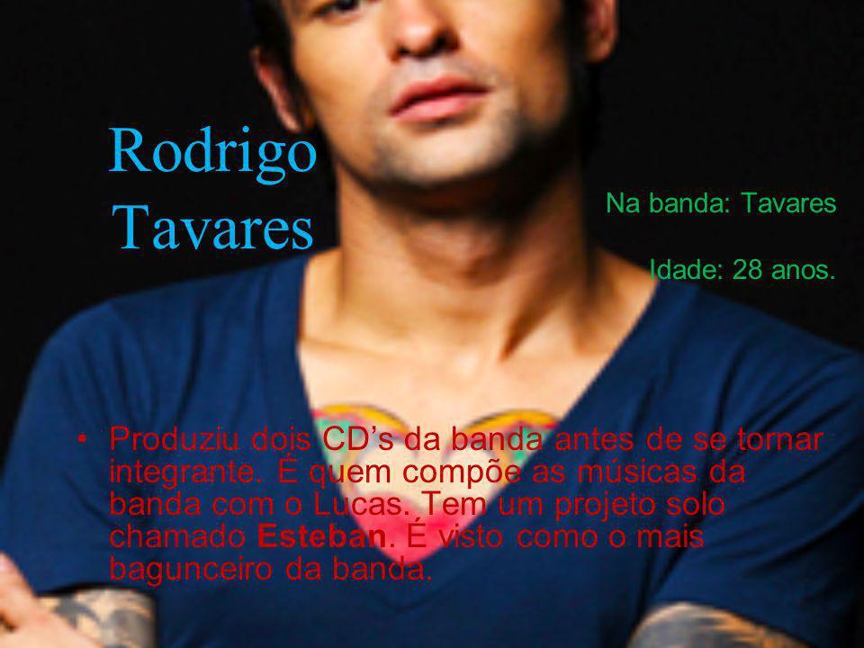 Rodrigo Tavares Na banda: Tavares. Idade: 28 anos.