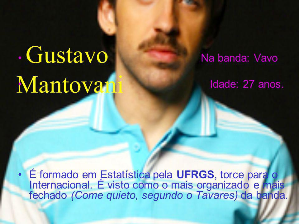 Gustavo Mantovani Na banda: Vavo Idade: 27 anos.