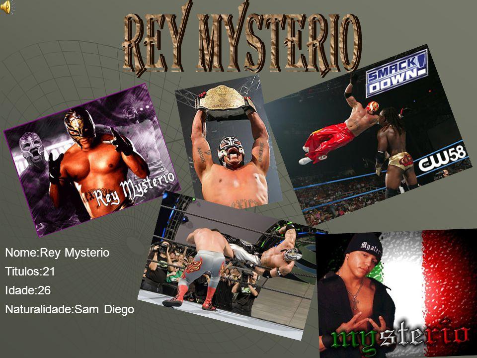 Rey Mysterio Nome:Rey Mysterio Titulos:21 Idade:26