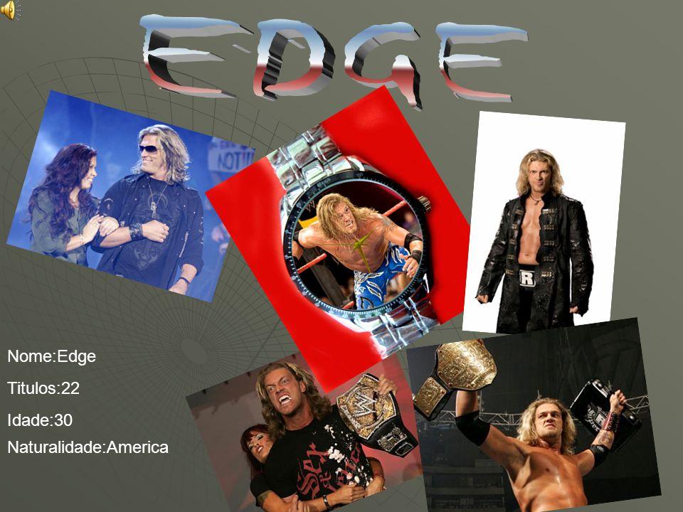 EDGE Nome:Edge Titulos:22 Idade:30 Naturalidade:America