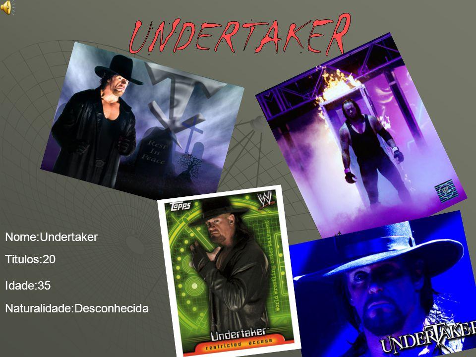 UNDERTAKER Nome:Undertaker Titulos:20 Idade:35