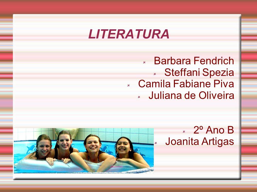 LITERATURA Barbara Fendrich Steffani Spezia Camila Fabiane Piva