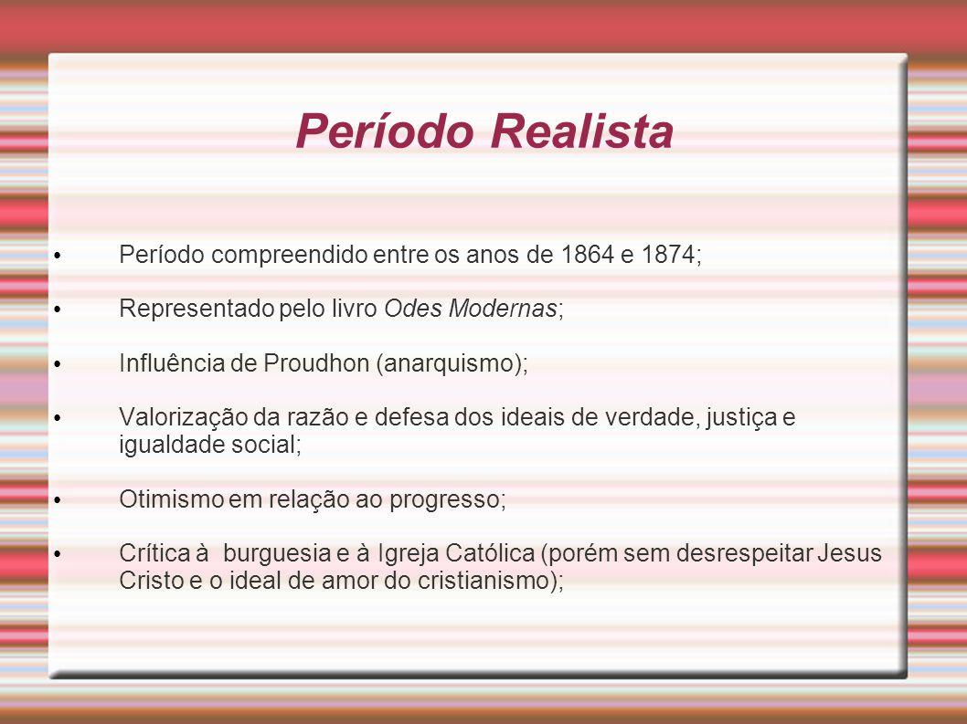 Período Realista Período compreendido entre os anos de 1864 e 1874;